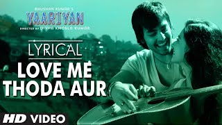 Love Me Thoda Aur - Yaariyan Full Song with Lyrics