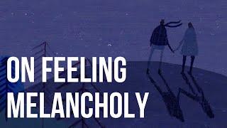 On Feeling Melancholy