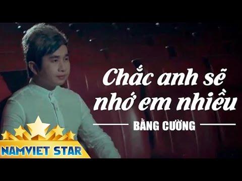 Chắc Anh Sẽ Nhớ Em Nhiều - Bằng Cường (MUSIC STAR HD OFFICIAL)