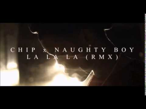 Naughty Boy x Chip - La La La (feat. Sam Smith) (Remix) [Audio]