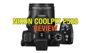 Nikon Coolpix P520 Review With HD Video Sample