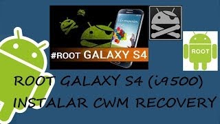 GALAXY S4 (I9500) ROOT + CWM RECOVERY