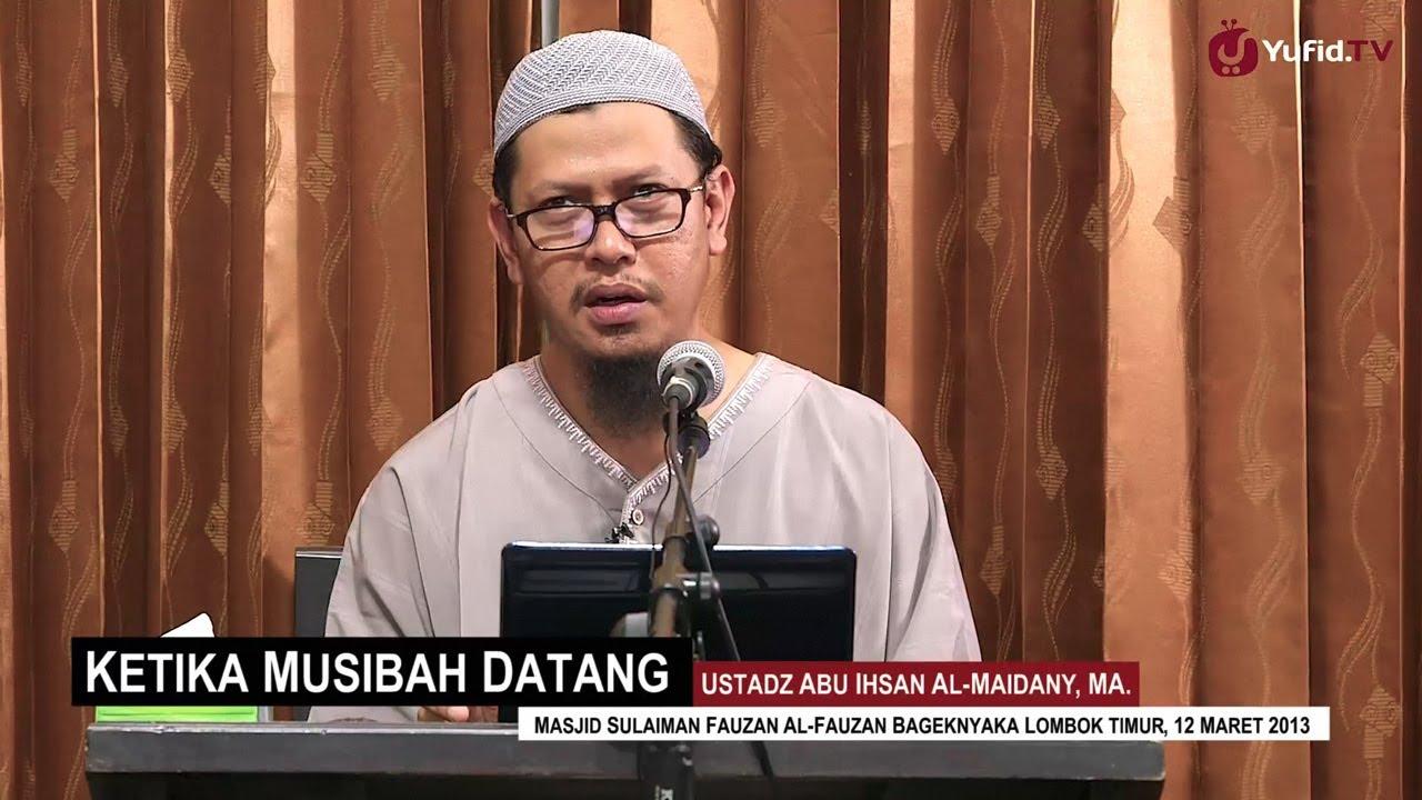 Ceramah Agama Islam: Ketika Musibah Datang - Ustadz Abu Ihsan Al-Maidany, MA. - Yufid.TV