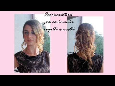 Acconciatura per cerimonia capelli raccolti Hairstyle tutorial