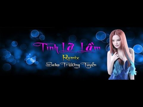 Tình Lo Lam Saka Truong Tuyen REMIX OFFICIAL MV