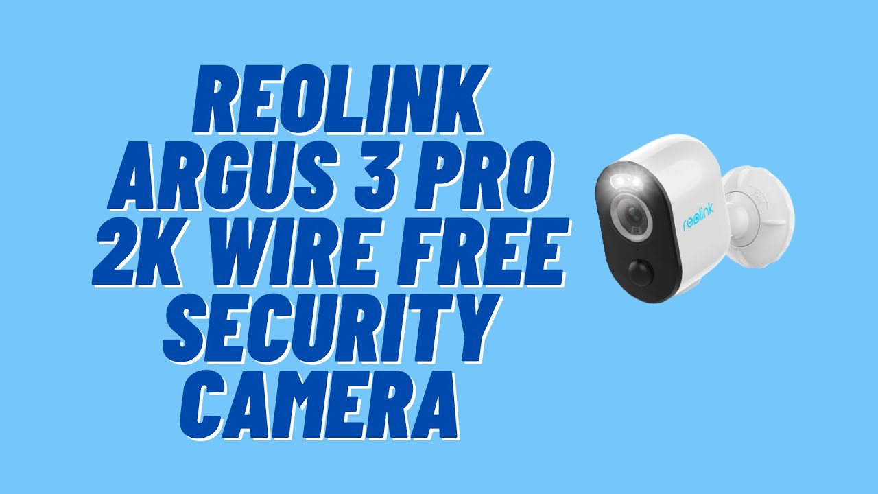 Reolink Argus 3 Pro Review  - 2K Smart Wireless Home Security Camera