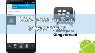 BBM Para Android 2.3.3 Y 2.3.6 Gingerbread [NO ROOT NO