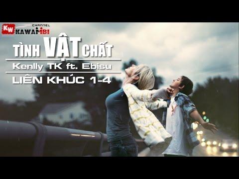 Liên Khúc: Tình Vật Chất (1 - 4) - Kenlly TK ft. Ebisu [ Video Lyrics ]