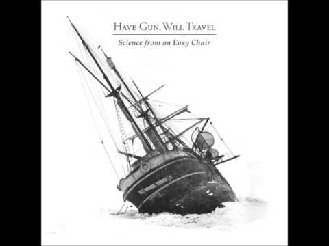 Have Gun Will Travel - Science From An Easy Chair (Full Album)