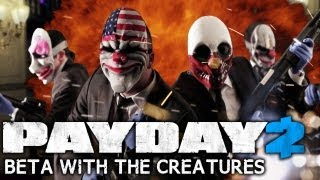 Payday 2 Beta SPECIAL with The Creatures