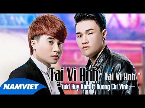 Tại Vì Anh Tại Vì Anh - Yuki Huy Nam ft Dương Chí Vinh [MV HD OFFICIAL]