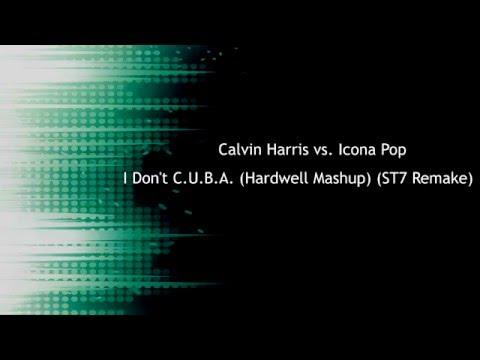 Calvin Harris vs. Icona Pop - I Don't C.U.B.A. (Hardwell Mashup) (ST7 Remake)