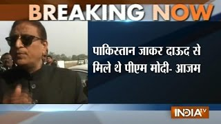 Azam Khan strokes controversy & says PM Modi met Dawood Ibrahim at Sharif's house in Lahore