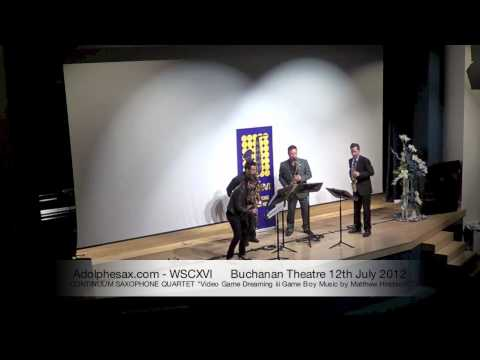 WSCXVI CONTINUUM SAXOPHONE QUARTET   Video Game Dreaming iii Game Boy Music by Matthew Hindson