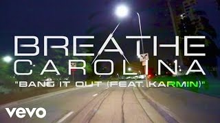 Breathe Carolina ft. Karmin - Bang It Out