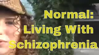 Normal: Living With Schizophrenia