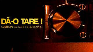 Cabron feat. Smiley & Guess Who - Da-o tare! [Official track HQ]