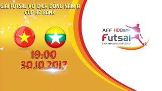 FULL | Việt Nam vs Myanmar | Vòng bảng giải Futsal vô địch Đông Nam Á cúp HDBank 2017