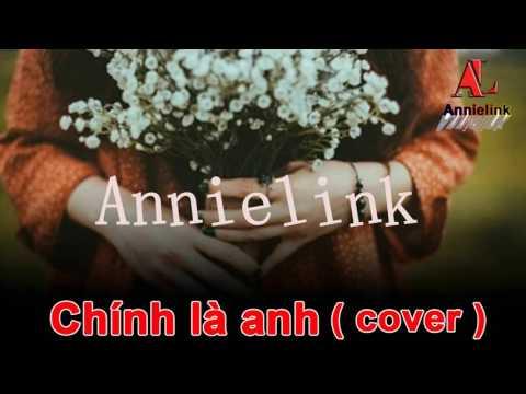 Chính là anh ( cover ) - Annielink
