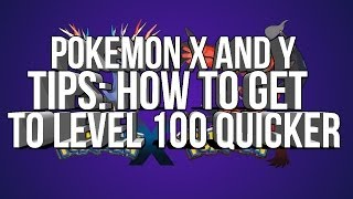 Pokemon X And Y Tips : How To Get To Level 100 Faster