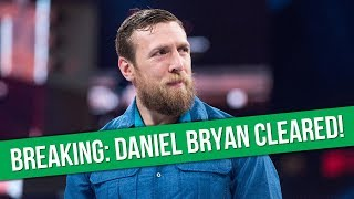 BREAKING: Daniel Bryan Cleared For WWE Return
