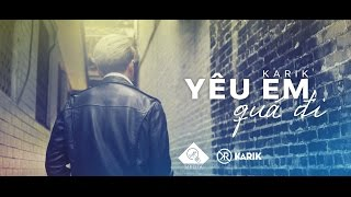 Yêu Em Quá Đi - Karik (Official MV)