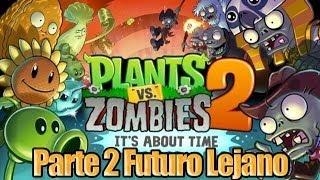 Plants Vs Zombies 2 Parte 2 Futuro Lejano Español