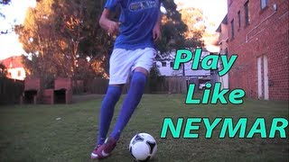 How To Play Like Neymar PART 2 Football / Soccer Tutorials