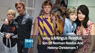 Who Is Mingus Reedus, Son Of Norman Reedus ( The Walking Dead Actor ) And Helena Christensen ?