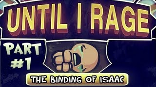 Until I Rage: The Binding Of Isaac Pt.1 What In The