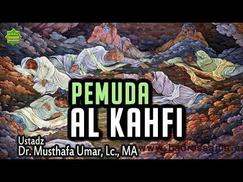 02. Pemuda Al-Kahfi (Tafsir QS. Al-Kahfi ayat 13) | Ustadz Dr. Musthafa Umar, Lc. MA