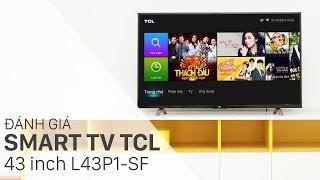 Đánh giá Smart Tivi TCL 43 inch L43P1-SF