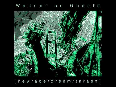 Wander as Ghosts - Spiders With Human Teeth [new/age/dream/thrash]