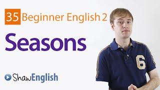 Expressing Seasons in English, Beginner 2, Lesson 35