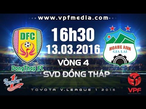 Đồng Tháp vs Hoàng Anh Gia Lai - V.League 2016 | FULL