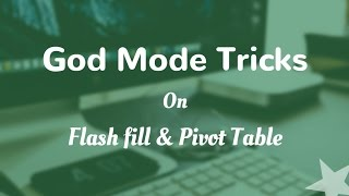 Flash Fill and Pivot Table Tricks in Excel | God Mode Tricks
