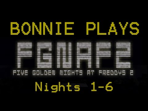 BONNIE PLAYS: Five Golden Nights at Freddy's 2 (Nights 1-6)