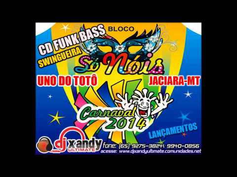 CD FUNK BASS E SWING 2014   BLOCO SO NOIS  DJ XANDY ULTIMATE LANÇAMENTOS
