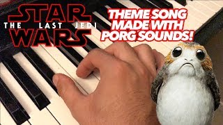 Star Wars Theme Song Made ENTIRELY Out of Porg Sounds!!!