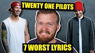 7 Worst Twenty One Pilots Lyrics