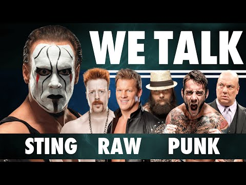WE TALK! Sting, Raw Review, CM Punk Officially done with WWE!