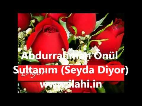 Abdurrahman Önül Sultanım (Seyda Diyor) ilahi - Klip ilahiler www.ilahi.in