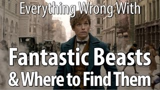 Everything Wrong With Fantastic Beasts & Where To Find Them