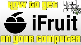 GTA 5 Get The IFruit App On Your Computer Mac Or PC