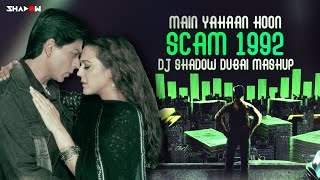 Main Yahaan Hoon x Scam 1992 (Mashup) DJ Shadow Dubai Video HD Download New Video HD