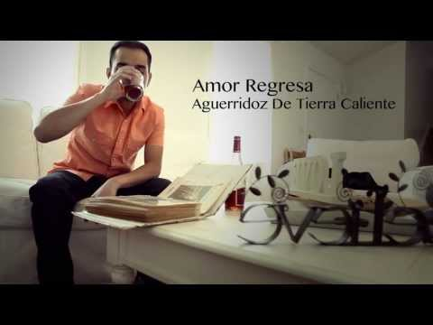 Aguerridoz de Tierra Caliente - Amor Regresa [VIDEO OFICIAL] 2013