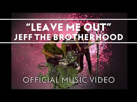 JEFF The Brotherhood - Leave Me Out [Official Music Video]