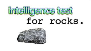 intelligence test (for rocks)