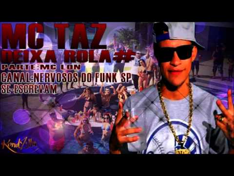 Mc Taz - Deixa Rola (( Lançamento 2013 Nervosos do funk sp ))