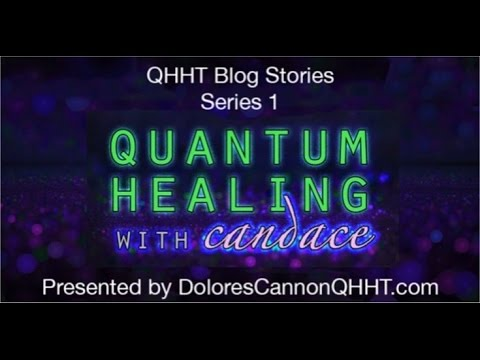 Quantum Healing with Candace  QHHT Blog Stories Series 1